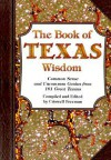 The Book of Texas Wisdom: Common Sense and Uncommon Genius from 101 Great Texans - Criswell Freeman