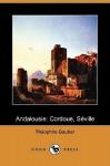 Andalousie: Cordoue, Seville (Dodo Press) - Théophile Gautier