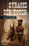 Straße der Toten (German Edition) - Joe R. Lansdale, Robert Schekulin, Doreen Wornest