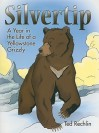 Silvertip: A year in the Life of a Yellowstone Grizzly - Ted Rechlin
