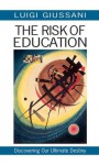 The Risk of Education: Discovering Our Ultimate Destiny - Luigi Giussani