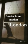 Stories from another London: Collected strange tales from One Eye Grey - Chris Roberts