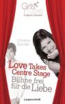 Love Takes Centre Stage - Bühne frei für die Liebe (Girls in Love) - Christine Spindler
