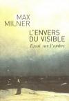 L'envers du visible. Essai sur l'ombre - Max Milner