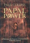 Papal Power: a proposal for change in Catholicism's third millennium - Paul Collins