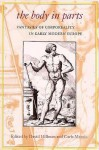 The Body in Parts: Fantasies of Corporeality in Early Modern Europe (Winner, Beatrice White Book Prize, English Association 1999) - David Hillman, Carla Mazzio