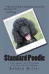 Standard Poodle: A Dog Journal for You to Record Your Dog's Life as It Happens! - Debbie Miller