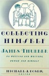 Collecting Himself: James Thurber on Writing and Writers, Humor and Himself - Michael J. Rosen