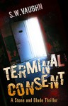 Terminal Consent (Stone and Blade Thrillers Book 1) - S.W. Vaughn