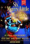 Six Merry Little Murders: Christmas Cozy Mystery Novellas - Nancy Warren, Lee Strauss, Karen MacInerney, Addison Moore, CeeCee James, Molly Fitz