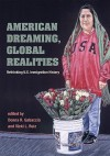 AMERICAN DREAMING GLOBAL REALITIES: Rethinking U.S. Immigration History - Donna R. Gabaccia