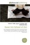 Kwan Um School of Zen - Frederic P. Miller, Agnes F. Vandome, John McBrewster