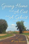 Going Home with a Cat and a Ghost - Judy Howard