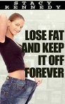 Lose Fat & Keep it Off Forever - Stacy Kennedy