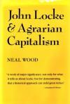 John Locke and Agrarian Capitalism - Neal Wood
