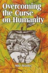 Overcoming the Curse on Humanity - Mike Bradley