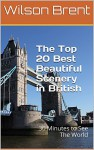 The Top 20 Best Beautiful Scenery in British: 30 Minutes to See The World - Wilson Brent