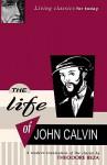The Life of John Calvin - A Modern Translation of the Classic by Theodore Beza - Theodore Beza
