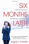 Six Months Later by Natalie Richards (2013-10-01) - Natalie Richards;