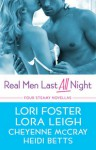 Real Men Last All Night - Heidi Betts, Lora Leigh, Lori Foster, Cheyenne McCray