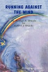 Running Against the Wind - Arthur R. Bracke, Norel M. Lemaire, Trafford Publishing