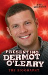 Presenting Dermot O'Leary: The Unauthorised Biography - Neil Simpson