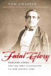 Fatal Glory: Narciso LóPez And The First Clandestine U.S. War Against Cuba - Tom Chaffin