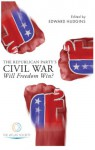 The Republican Party's Civil War: Will Freedom Win? - Edward Hudgins, David N. Mayer, David Kelley, Walter Donway, William R Thomas