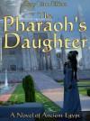 The Pharaoh's Daughter - A Novel in Ancient Egypt - Rory Liam Elliott