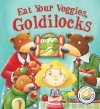 Eat Your Veggies, Goldilocks: A Story About Healthy Eating (Fairytales Gone Wrong) by Steve Smallman (2014-11-11) - Steve Smallman