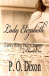 Lady Elizabeth (Pride and Prejudice Everything Will Change) (Volume 1) - P. O. Dixon