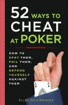 52 Ways to Cheat at Poker: How to Spot Them, Foil Them, and Defend Yourself Against Them - Allan Zola Kronzek