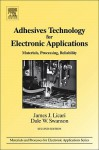 Adhesives Technology For Electronic Applications, Second Edition: Materials, Processing, Reliability (Materials And Processes For Electronic Applications) - James J. Licari, Dale W. Swanson
