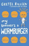 My Brother's a Wormburger - Gretel Killeen