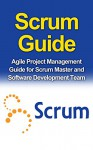 SCRUM GUIDE: Agile Project Management Guide for Scrum Master and Software Development Team (Scrum, Agile, Project management) - Ryan Smith