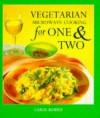 Vegetarian Microwave Cooking for 1 and 2 - Carol Bowen