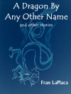 A Dragon By Any Other Name and Other Stories - Fran LaPlaca