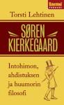 Søren Kierkegaard : intohimon, ahdistuksen ja huumorin filosofi - Torsti Lehtinen
