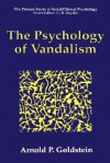 The Psychology of Vandalism - Arnold P. Goldstein