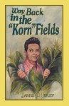Way Back in the Korn Fields (Second Edition) - James C. Hefley