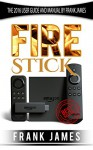 Fire Stick: The 2016 User Guide And Manual (Fire TV Stick User Guide, Streaming Devices, How To Use Fire Stick, Amazon Echo, Unlimited) - Frank James