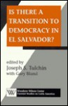 Is There a Transition to Democracy in El Salvador? - Joseph Tulchin, Gary Bland