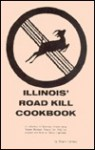 Illinois' Roadkill Cookbook: A Collection of Spurious Recipes Using Ventre Montant (French for Belly-Up) Animals One Finds on Illinois' Highways - Bruce Carlson