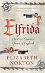 Elfrida: The First Crowned Queen of England - Elizabeth Norton