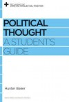 Political Thought: A Student's Guide (Reclaiming the Christian Intellectual Tradition) - Hunter Baker, David S. Dockery