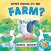 Who's Hiding on the Farm (Hide-&-seek Fun Book) - Debbie Tarbett