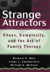 Strange Attractors: Chaos, Complexity, and the Art of Family Therapy - Michael R. Butz