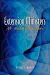 Extension Ministers: Mr. Wesley's True Heirs - Russell E. Richey