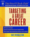Targeting a Great Career (Five O'Clock Club) - Kate Wendleton