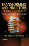Transformers and Inductors for Power Electronics: Theory, Design and Applications - William Hurley, Werner W?lfle